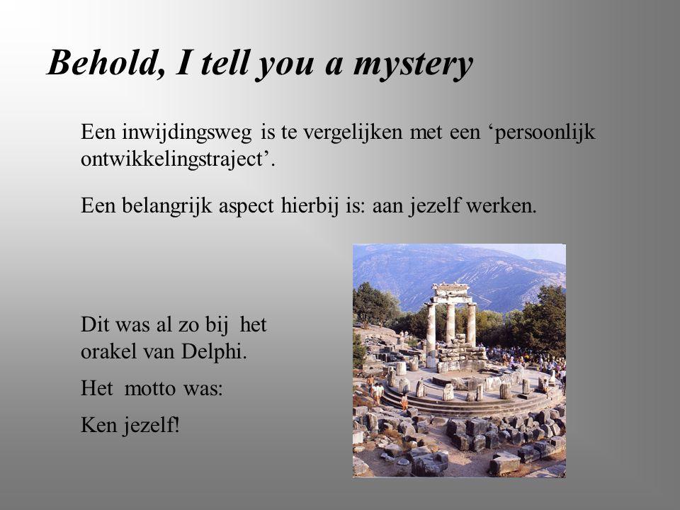Behold, I tell you a mystery Een inwijdingsweg is te vergelijken met een 'persoonlijk ontwikkelingstraject'. Een belangrijk aspect hierbij is: aan jez