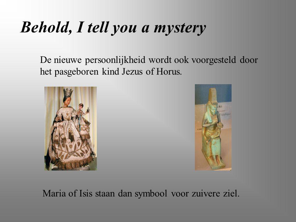 Behold, I tell you a mystery Maria of Isis staan dan symbool voor zuivere ziel. De nieuwe persoonlijkheid wordt ook voorgesteld door het pasgeboren ki