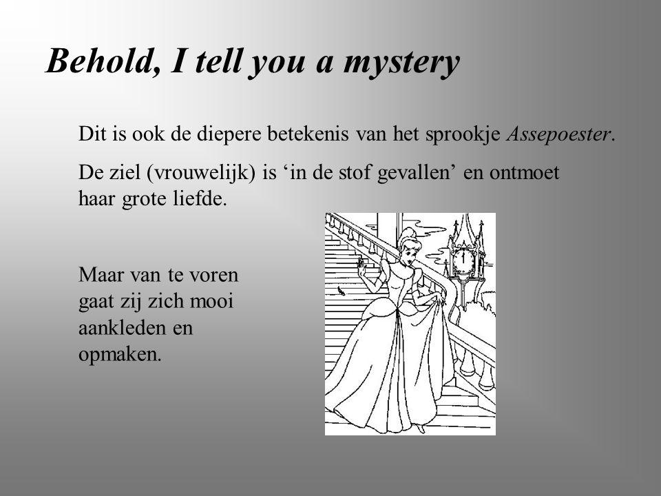 Behold, I tell you a mystery Dit is ook de diepere betekenis van het sprookje Assepoester. Maar van te voren gaat zij zich mooi aankleden en opmaken.