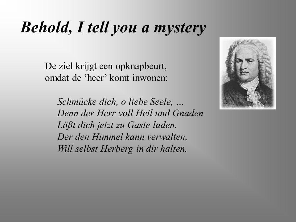 Behold, I tell you a mystery Schmücke dich, o liebe Seele, … Denn der Herr voll Heil und Gnaden Läßt dich jetzt zu Gaste laden. Der den Himmel kann ve