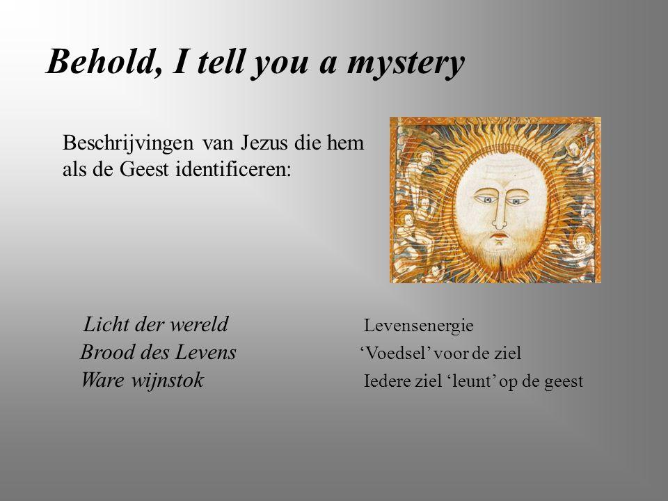 Behold, I tell you a mystery Licht der wereld Beschrijvingen van Jezus die hem als de Geest identificeren: Ware wijnstok Brood des Levens Levensenergi