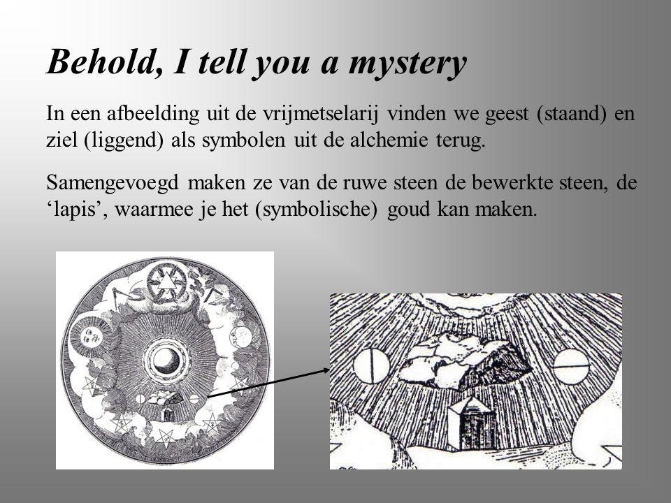 Behold, I tell you a mystery In een afbeelding uit de vrijmetselarij vinden we geest (staand) en ziel (liggend) als symbolen uit de alchemie terug. Sa