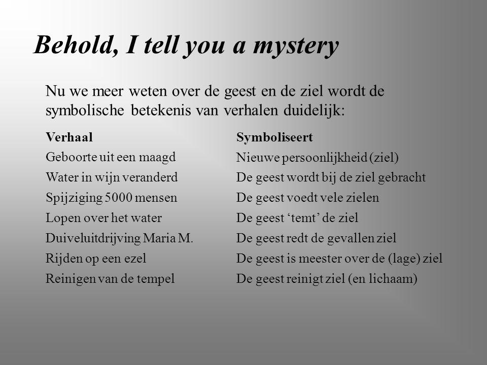 Behold, I tell you a mystery Nu we meer weten over de geest en de ziel wordt de symbolische betekenis van verhalen duidelijk: VerhaalSymboliseert Gebo