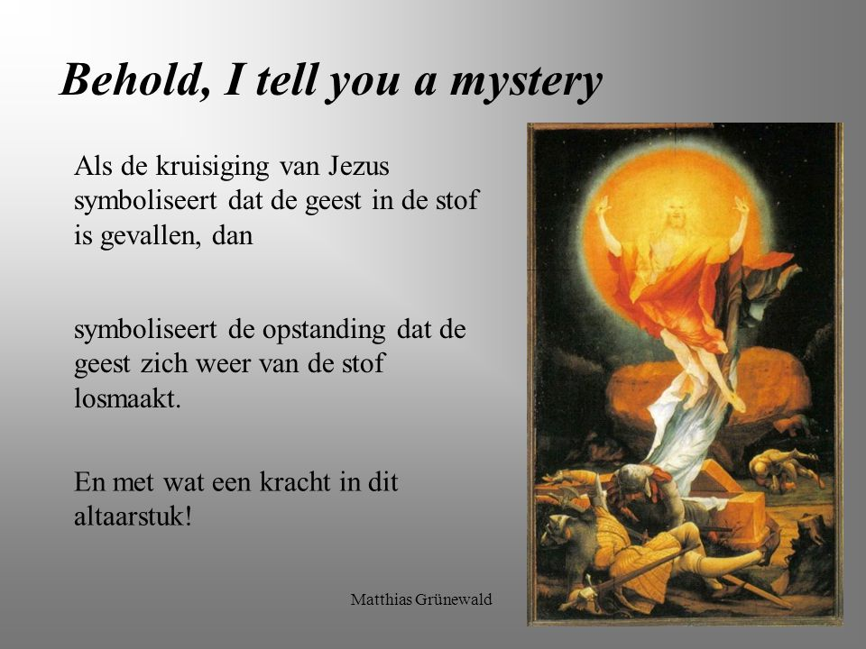 Behold, I tell you a mystery Maria Magdalena is symbool van de ziel.
