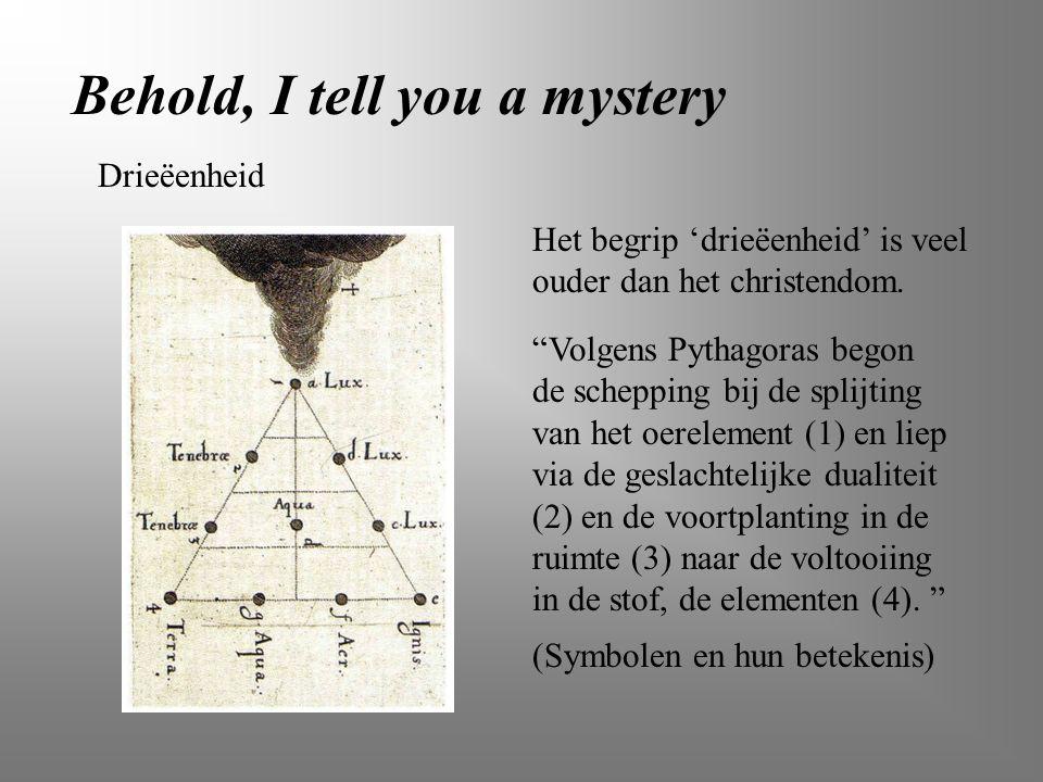 """Behold, I tell you a mystery Het begrip 'drieëenheid' is veel ouder dan het christendom. """"Volgens Pythagoras begon de schepping bij de splijting van h"""