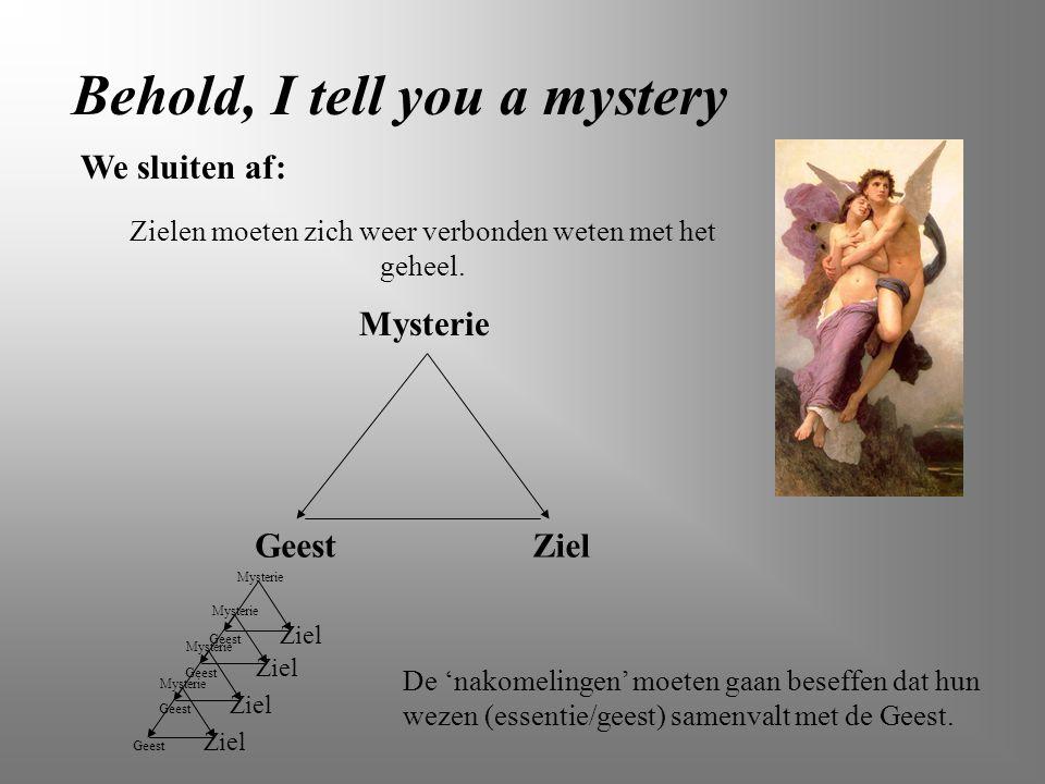 Behold, I tell you a mystery Mysterie Geest Ziel Mysterie Geest Ziel Mysterie Geest Ziel Mysterie Geest Ziel Zielen moeten zich weer verbonden weten m