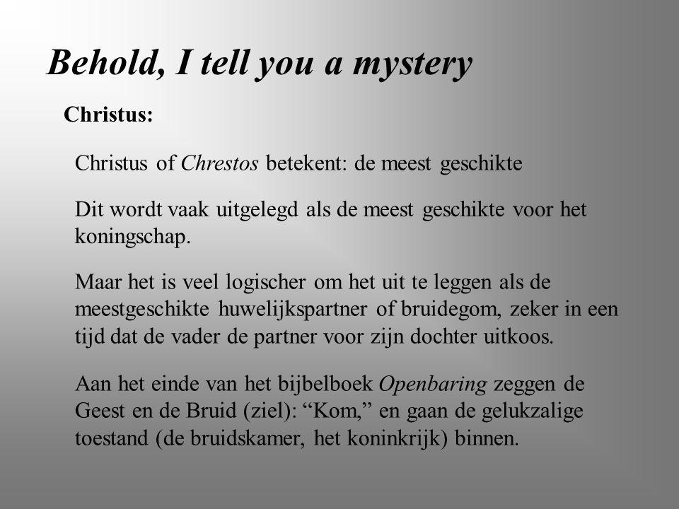 Behold, I tell you a mystery Christus of Chrestos betekent: de meest geschikte Dit wordt vaak uitgelegd als de meest geschikte voor het koningschap. M