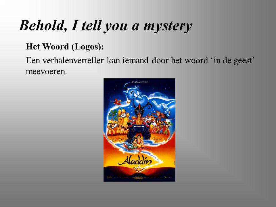 Behold, I tell you a mystery Het Woord (Logos): Een verhalenverteller kan iemand door het woord 'in de geest' meevoeren.