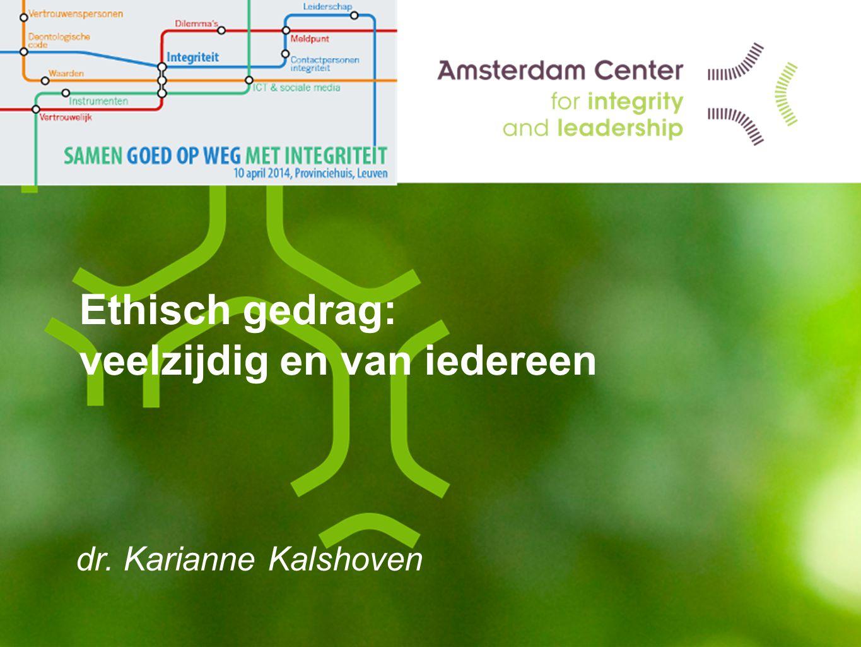 Ethisch gedrag: veelzijdig en van iedereen dr. Karianne Kalshoven