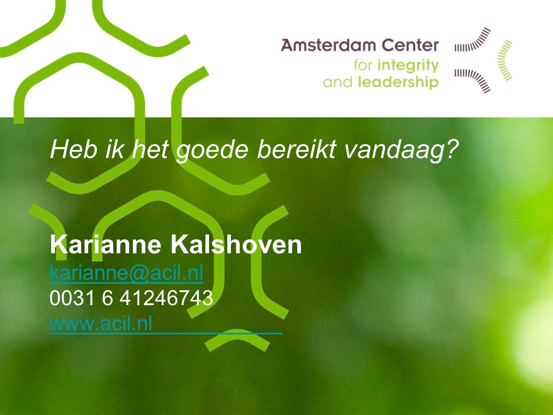 Heb ik het goede bereikt vandaag? Karianne Kalshoven karianne@acil.nl 0031 6 41246743 www.acil.nl karianne@acil.nl www.acil.nl