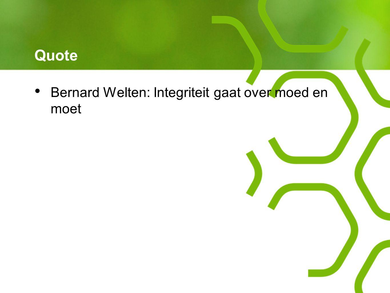 Quote Bernard Welten: Integriteit gaat over moed en moet