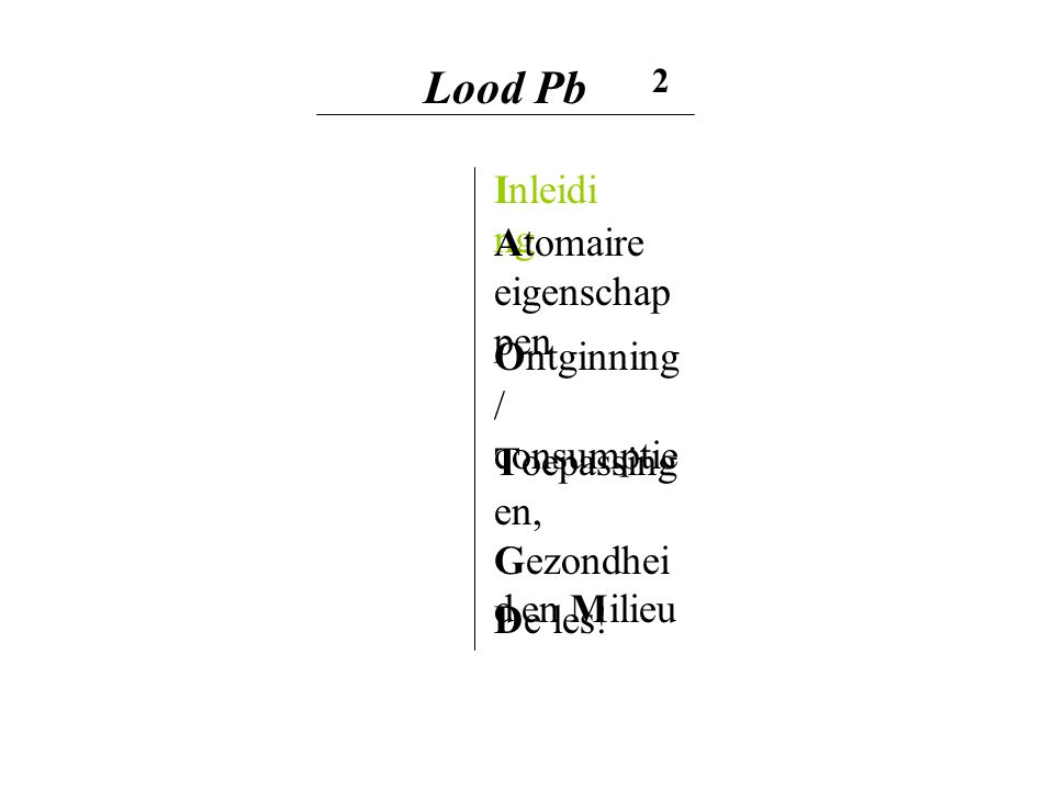 Lood Pb 2 Inleidi ng Ontginning / consumptie Atomaire eigenschap pen Toepassing en, Gezondhei d en Milieu De les!
