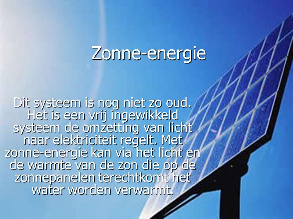 Zonne-energie Dit systeem is nog niet zo oud. Het is een vrij ingewikkeld systeem de omzetting van licht naar elektriciteit regelt. Met zonne-energie