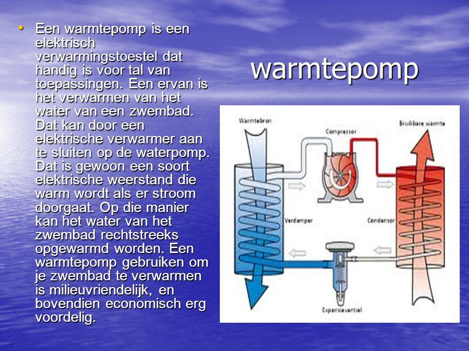 warmtepomp Een warmtepomp is een elektrisch verwarmingstoestel dat handig is voor tal van toepassingen. Een ervan is het verwarmen van het water van e