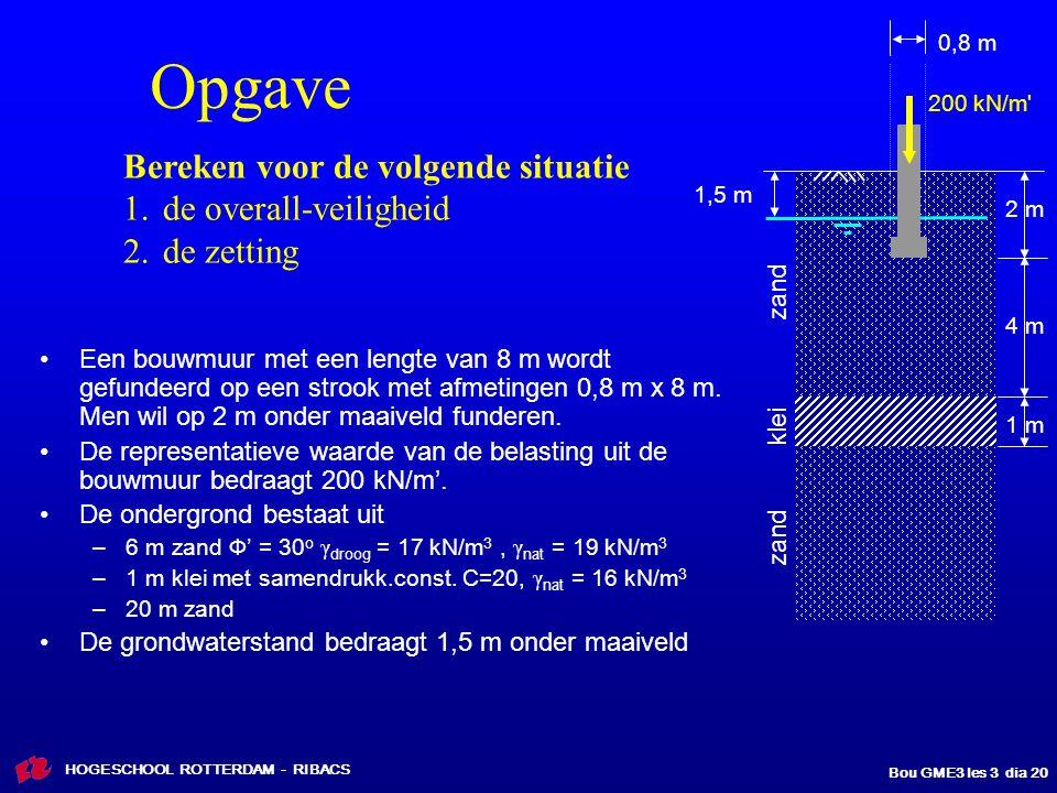 HOGESCHOOL ROTTERDAM - RIBACS Bou GME3 les 3 dia 20 Een bouwmuur met een lengte van 8 m wordt gefundeerd op een strook met afmetingen 0,8 m x 8 m.