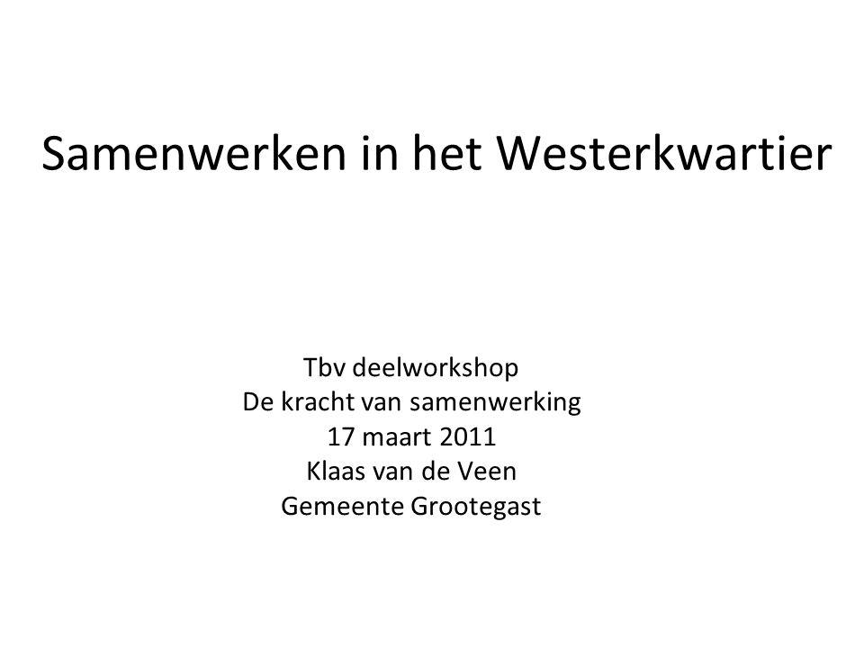 Samenwerken in het Westerkwartier Tbv deelworkshop De kracht van samenwerking 17 maart 2011 Klaas van de Veen Gemeente Grootegast