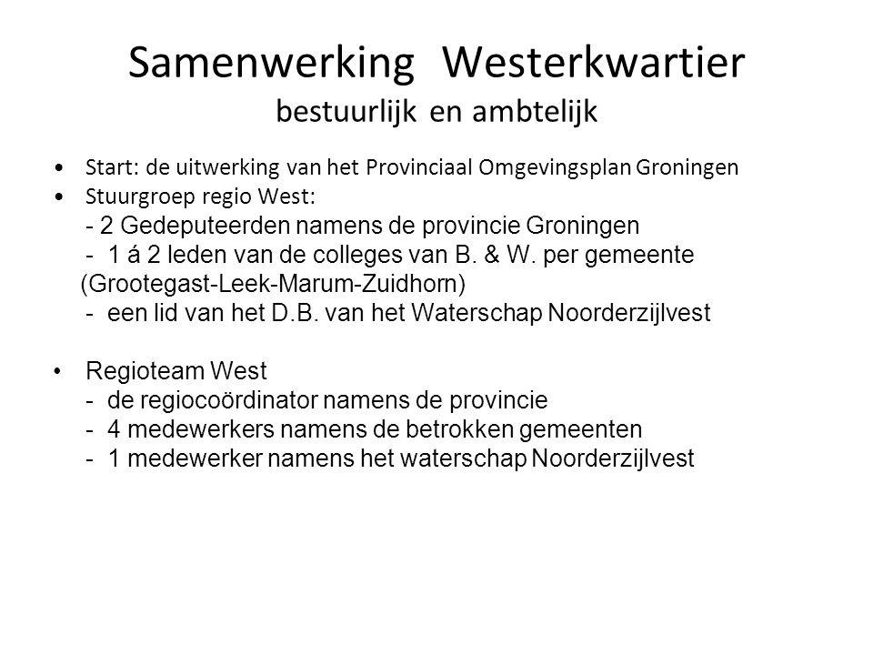 Samenwerking Westerkwartier bestuurlijk en ambtelijk Start: de uitwerking van het Provinciaal Omgevingsplan Groningen Stuurgroep regio West: - 2 Gedeputeerden namens de provincie Groningen - 1 á 2 leden van de colleges van B.