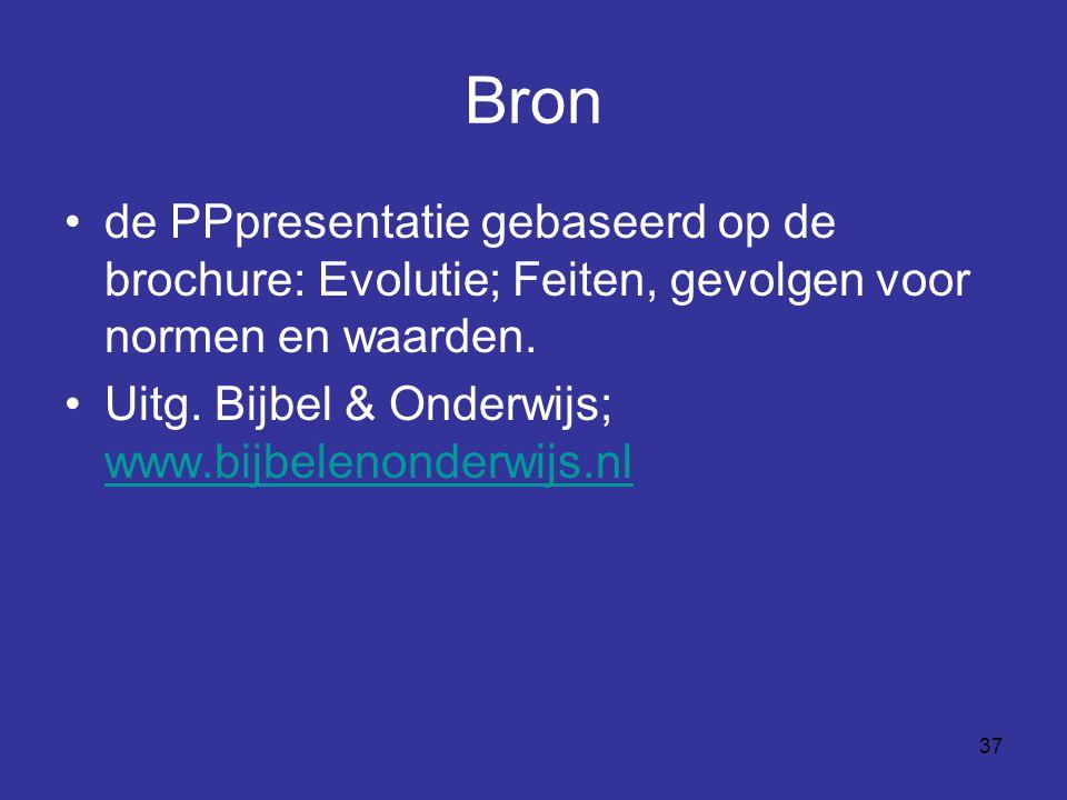 37 Bron de PPpresentatie gebaseerd op de brochure: Evolutie; Feiten, gevolgen voor normen en waarden. Uitg. Bijbel & Onderwijs; www.bijbelenonderwijs.