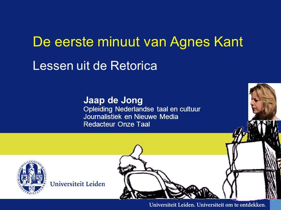 De eerste minuut van Agnes Kant Jaap de Jong Opleiding Nederlandse taal en cultuur Journalistiek en Nieuwe Media Redacteur Onze Taal Lessen uit de Ret