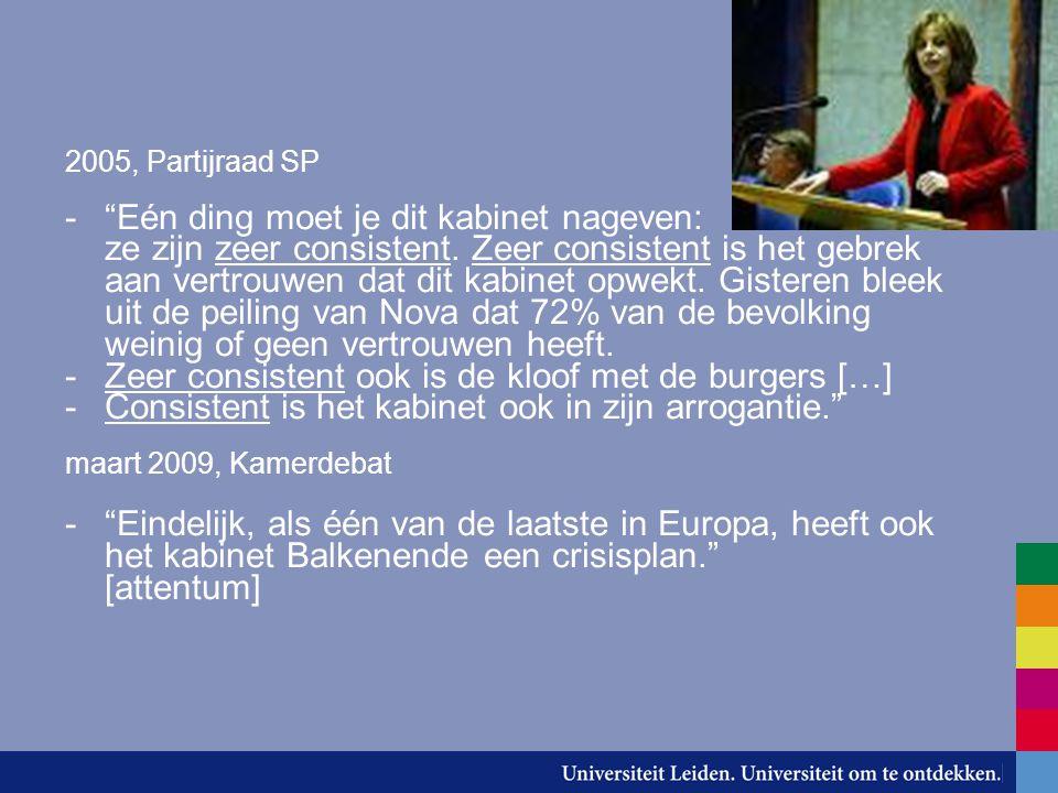 """2005, Partijraad SP -""""Eén ding moet je dit kabinet nageven: ze zijn zeer consistent. Zeer consistent is het gebrek aan vertrouwen dat dit kabinet opwe"""