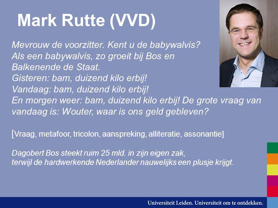 Mark Rutte (VVD) Mevrouw de voorzitter. Kent u de babywalvis? Als een babywalvis, zo groeit bij Bos en Balkenende de Staat. Gisteren: bam, duizend kil