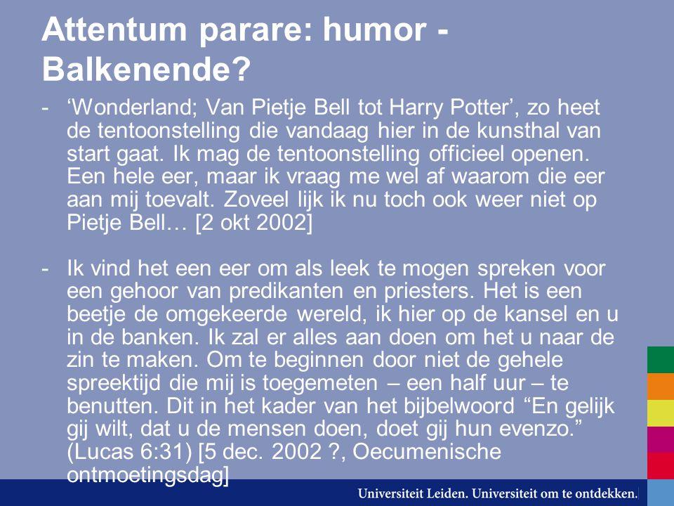 Attentum parare: humor - Balkenende? -'Wonderland; Van Pietje Bell tot Harry Potter', zo heet de tentoonstelling die vandaag hier in de kunsthal van s