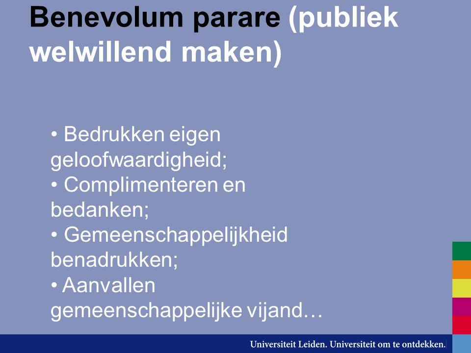 Benevolum parare (publiek welwillend maken) Bedrukken eigen geloofwaardigheid; Complimenteren en bedanken; Gemeenschappelijkheid benadrukken; Aanvalle