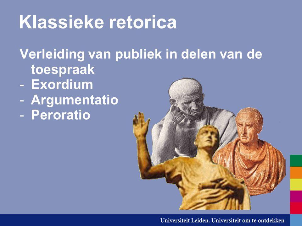 Klassieke retorica Verleiding van publiek in delen van de toespraak -Exordium -Argumentatio -Peroratio
