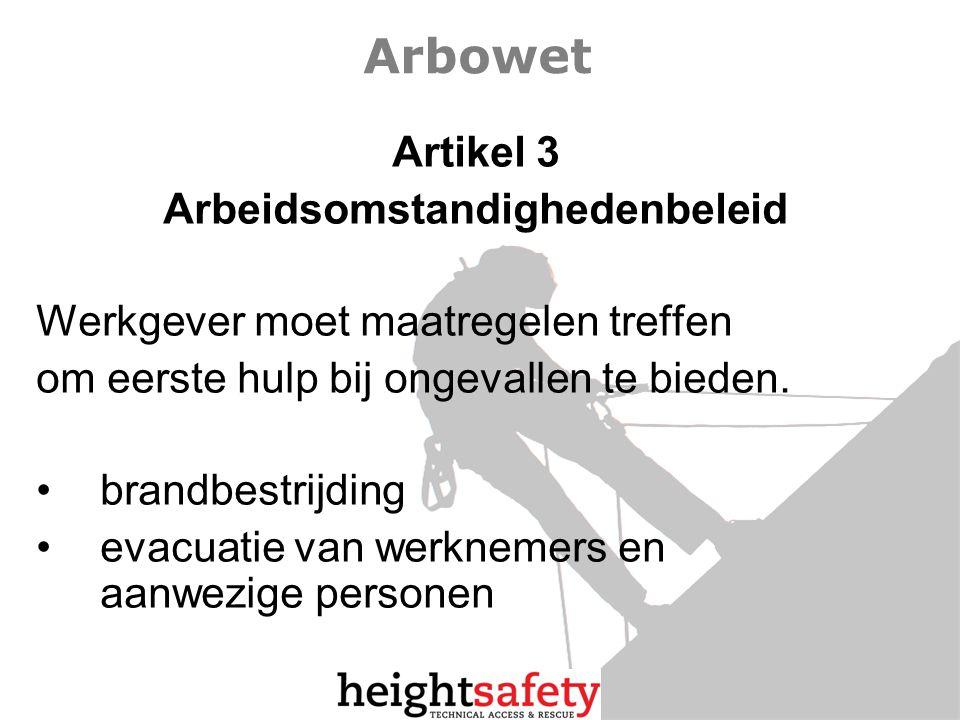 Arbowet Artikel 3 Arbeidsomstandighedenbeleid Werkgever moet maatregelen treffen om eerste hulp bij ongevallen te bieden. brandbestrijding evacuatie v