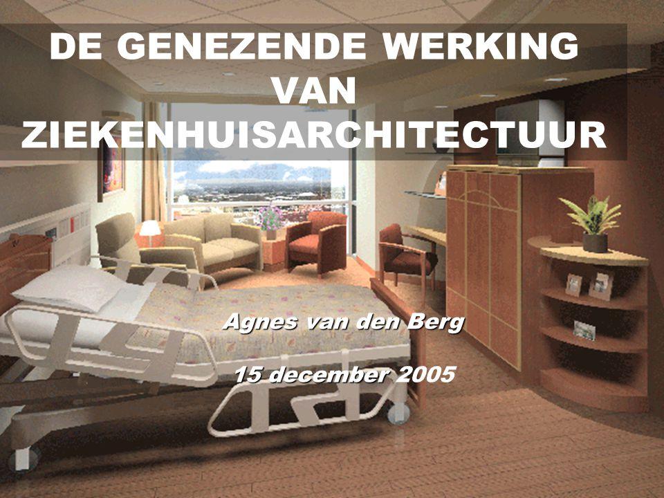 1 DE GENEZENDE WERKING VAN ZIEKENHUISARCHITECTUUR Agnes van den Berg 15 december 15 december 2005