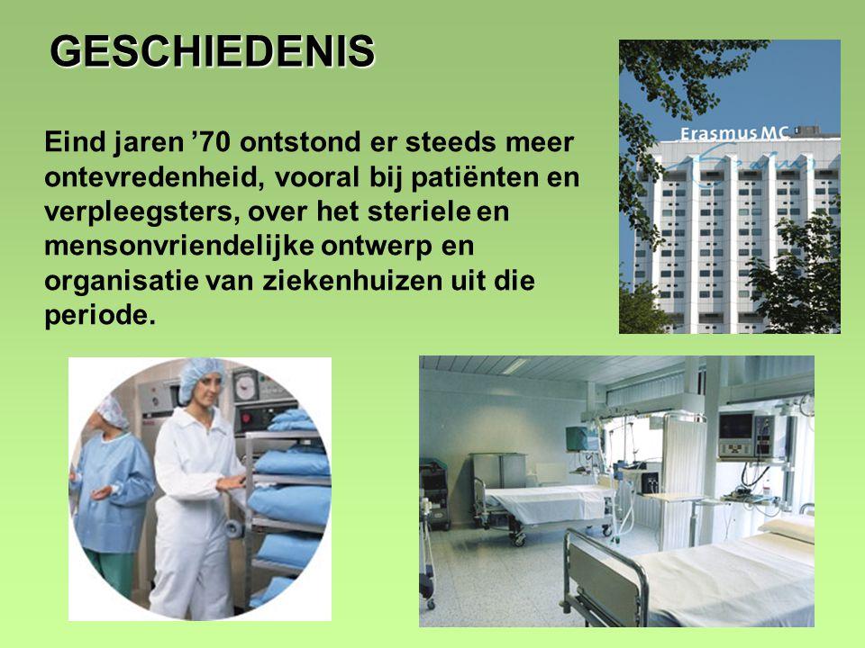 6 GESCHIEDENIS Eind jaren '70 ontstond er steeds meer ontevredenheid, vooral bij patiënten en verpleegsters, over het steriele en mensonvriendelijke ontwerp en organisatie van ziekenhuizen uit die periode.
