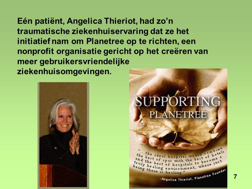 7 Eén patiënt, Angelica Thieriot, had zo'n traumatische ziekenhuiservaring dat ze het initiatief nam om Planetree op te richten, een nonprofit organisatie gericht op het creëren van meer gebruikersvriendelijke ziekenhuisomgevingen.