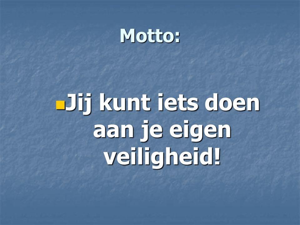 Motto: Jij kunt iets doen aan je eigen veiligheid! Jij kunt iets doen aan je eigen veiligheid!