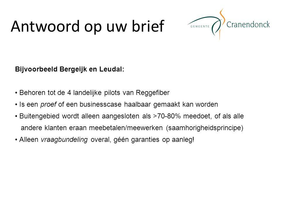Antwoord op uw brief Bijvoorbeeld Bergeijk en Leudal: Behoren tot de 4 landelijke pilots van Reggefiber Is een proef of een businesscase haalbaar gema