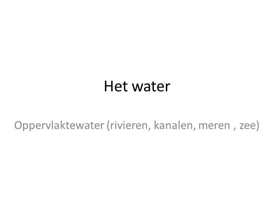 Het water Oppervlaktewater (rivieren, kanalen, meren, zee)