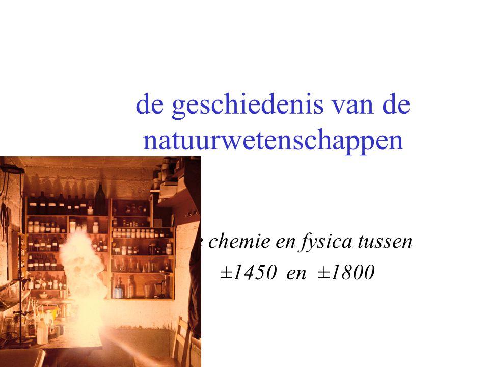 de geschiedenis van de natuurwetenschappen de chemie en fysica tussen ±1450 en ±1800