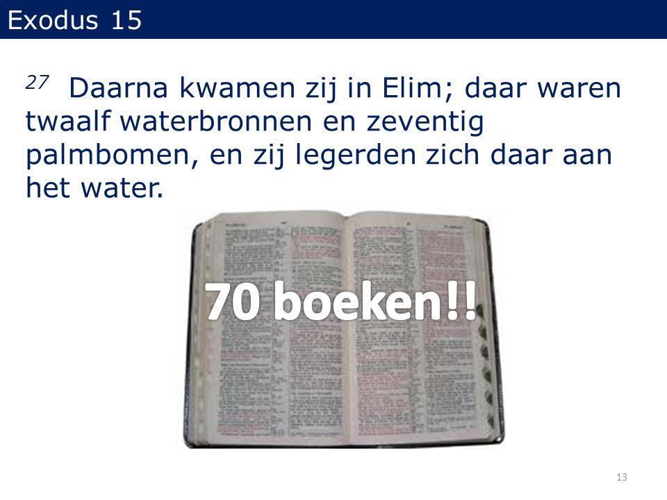 Exodus 15 27 Daarna kwamen zij in Elim; daar waren twaalf waterbronnen en zeventig palmbomen, en zij legerden zich daar aan het water. 13