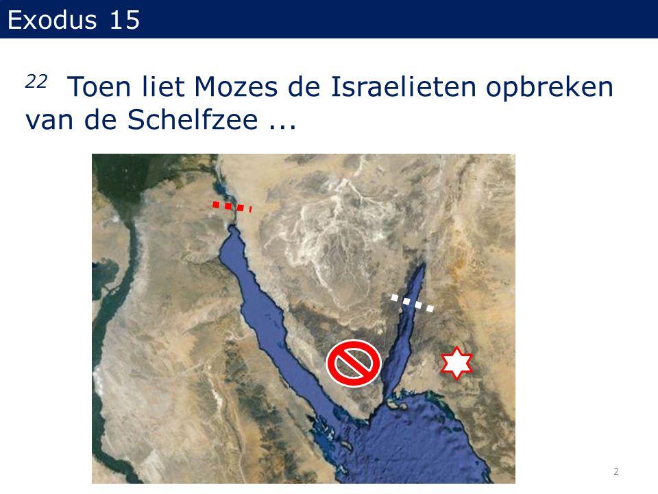 Exodus 15 22 Toen liet Mozes de Israelieten opbreken van de Schelfzee... 2