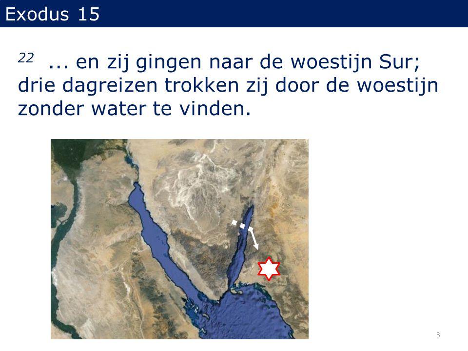 Exodus 15 22... en zij gingen naar de woestijn Sur; drie dagreizen trokken zij door de woestijn zonder water te vinden. 3