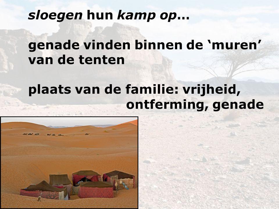 sloegen hun kamp op… genade vinden binnen de 'muren' van de tenten plaats van de familie: vrijheid, ontferming, genade