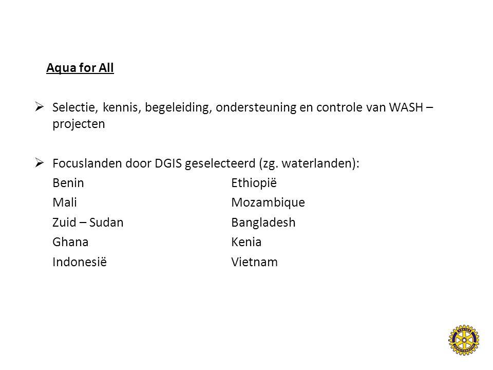 Aqua for All  Selectie, kennis, begeleiding, ondersteuning en controle van WASH – projecten  Focuslanden door DGIS geselecteerd (zg.