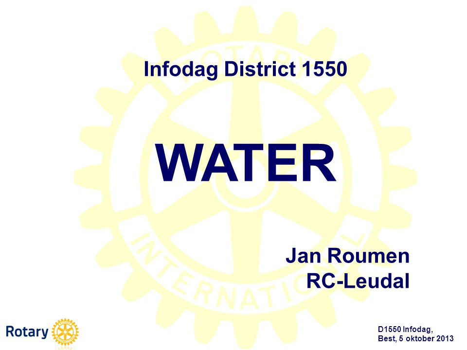 D1550 Infodag, Best, 5 oktober 2013 Infodag District 1550 WATER Jan Roumen RC-Leudal