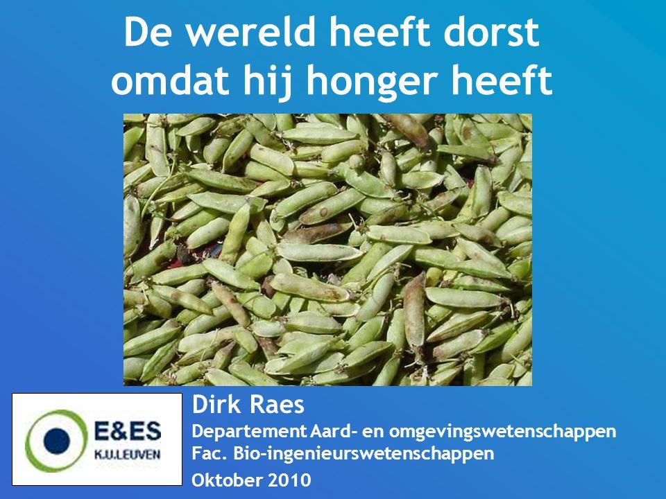De wereld heeft dorst omdat hij honger heeft Dirk Raes Departement Aard- en omgevingswetenschappen Fac.