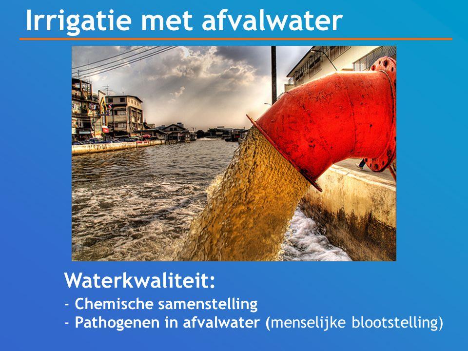Irrigatie met afvalwater Waterkwaliteit: - Chemische samenstelling - Pathogenen in afvalwater (menselijke blootstelling)