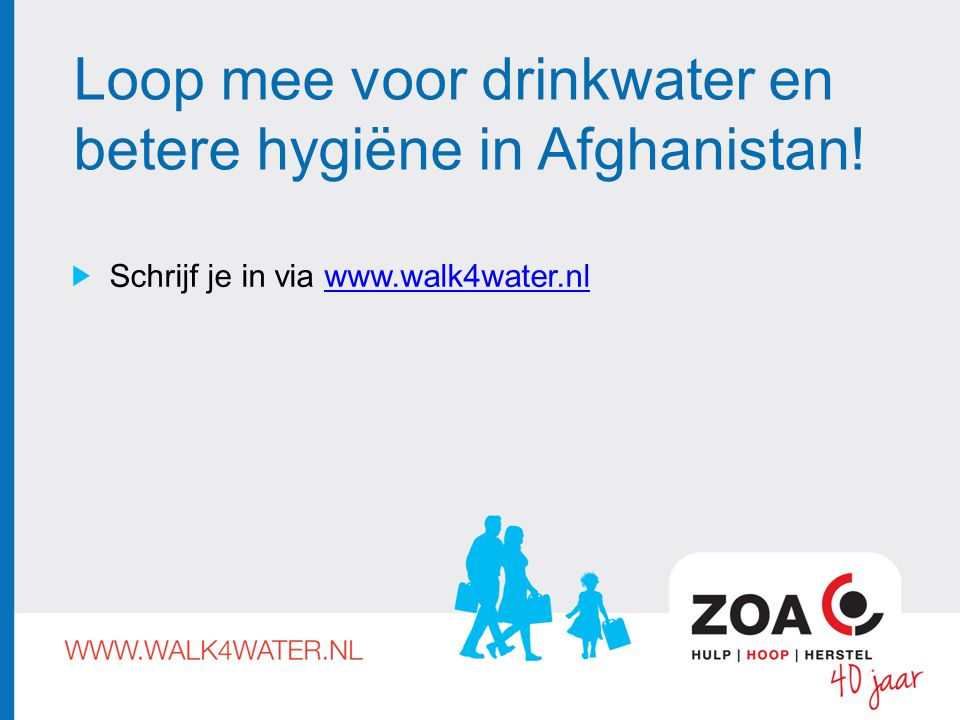 Loop mee voor drinkwater en betere hygiëne in Afghanistan! Schrijf je in via www.walk4water.nlwww.walk4water.nl