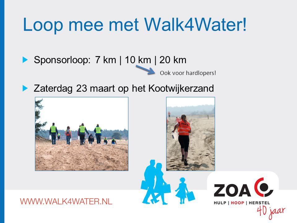 Loop mee met Walk4Water! Sponsorloop: 7 km | 10 km | 20 km Zaterdag 23 maart op het Kootwijkerzand Ook voor hardlopers!