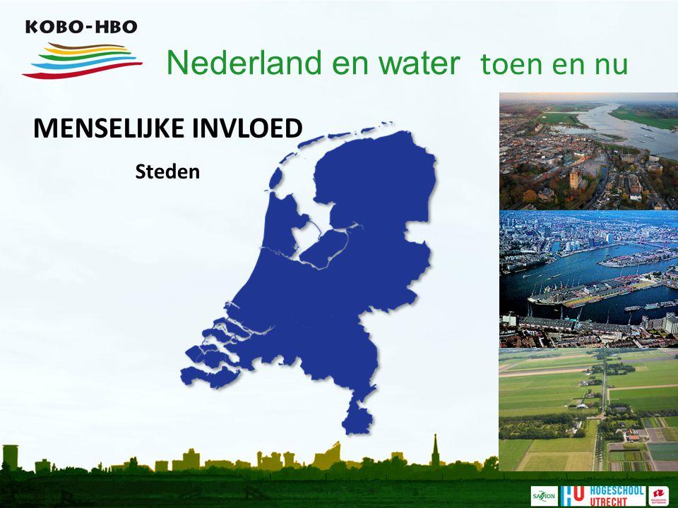 Nederland en water toen en nu MENSELIJKE INVLOED Steden