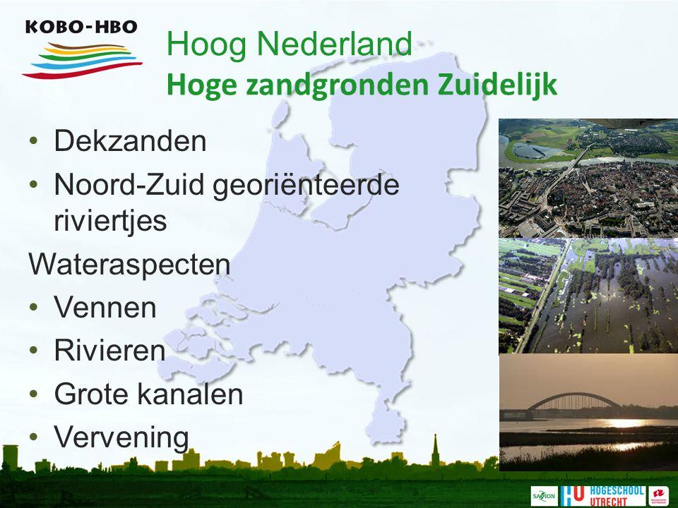 Hoog Nederland Hoge zandgronden Zuidelijk Dekzanden Noord-Zuid georiënteerde riviertjes Wateraspecten Vennen Rivieren Grote kanalen Vervening