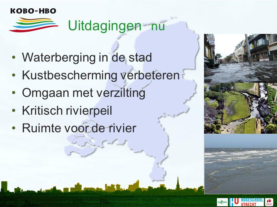 Uitdagingen nu Waterberging in de stad Kustbescherming verbeteren Omgaan met verzilting Kritisch rivierpeil Ruimte voor de rivier