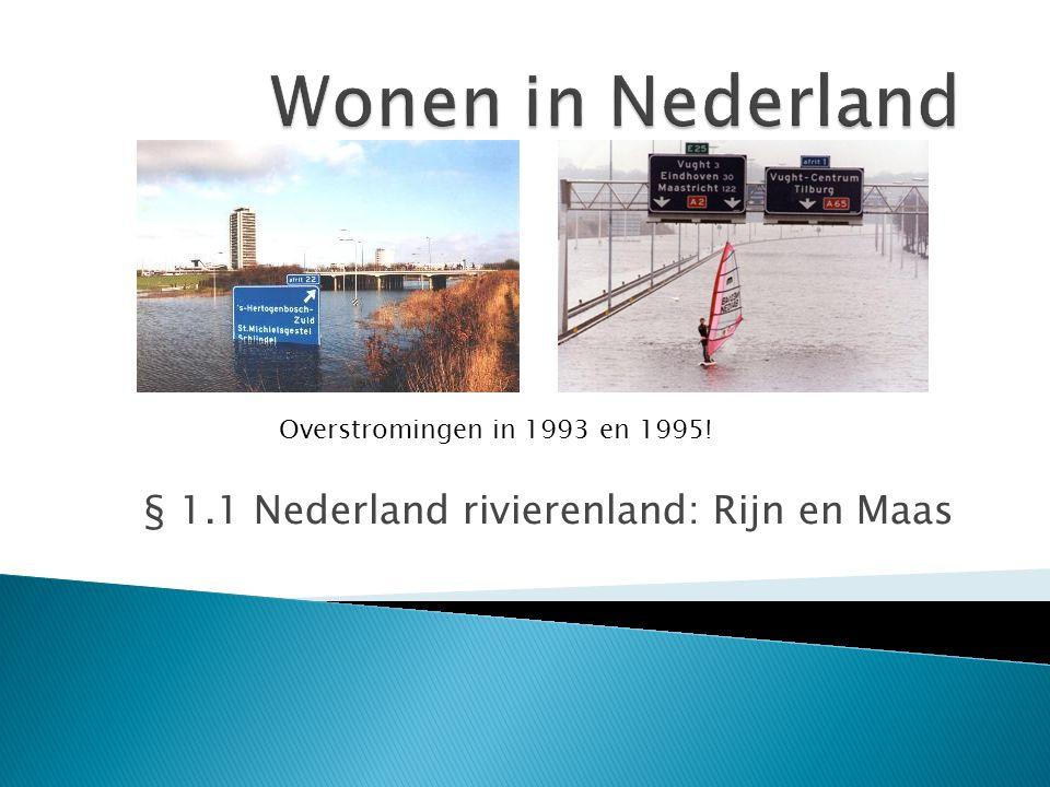 § 1.1 Nederland rivierenland: Rijn en Maas Overstromingen in 1993 en 1995!